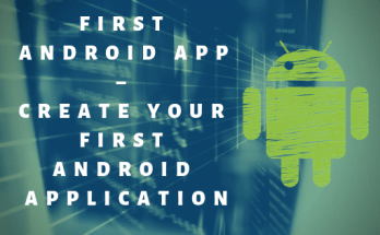 First Android App – Create your first Android Application