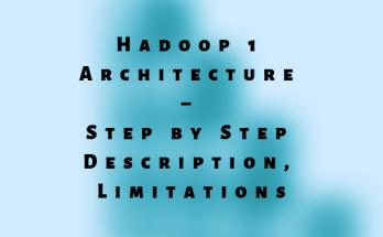 Hadoop 1 Architecture – Step by Step Description, Limitations