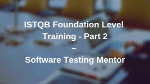 ISTQB Foundation Level Training – Part 2   Software Testing Mentor