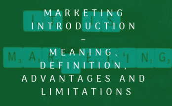Marketing Introduction – Meaning, Definition, Advantages and Limitations