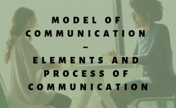 Model of Communication - Elements and Process of Communication