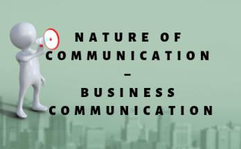 Nature of Communication - Business Communication