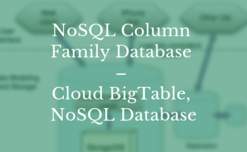 NoSQL Column Family Database – Cloud BigTable, NoSQL Database