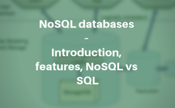 NoSQL databases – Introduction, features, NoSQL vs SQL