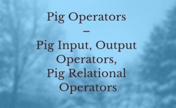 Pig Operators – Pig Input, Output Operators, Pig Relational Operators