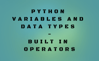 Python Variables and Data types | Built in Operators