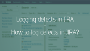 Logging defects in JIRA – Create defect in Atlassian JIRA