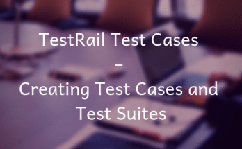 TestRail Test Cases - Creating Test Cases and Test Suites