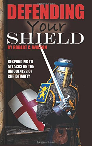 Defending Your Shield: Responding to Attacks on the Uniqueness of Christianity