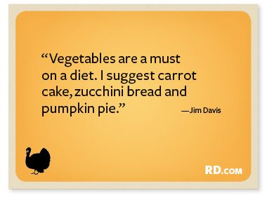 http://www.rd.com/slideshows/9-funny-thanksgiving-quotes/?trkid=NL-RANDOM-111912&epid=9BFEF664-2851-44AB-9FC2-28A7C93280E7#slide7