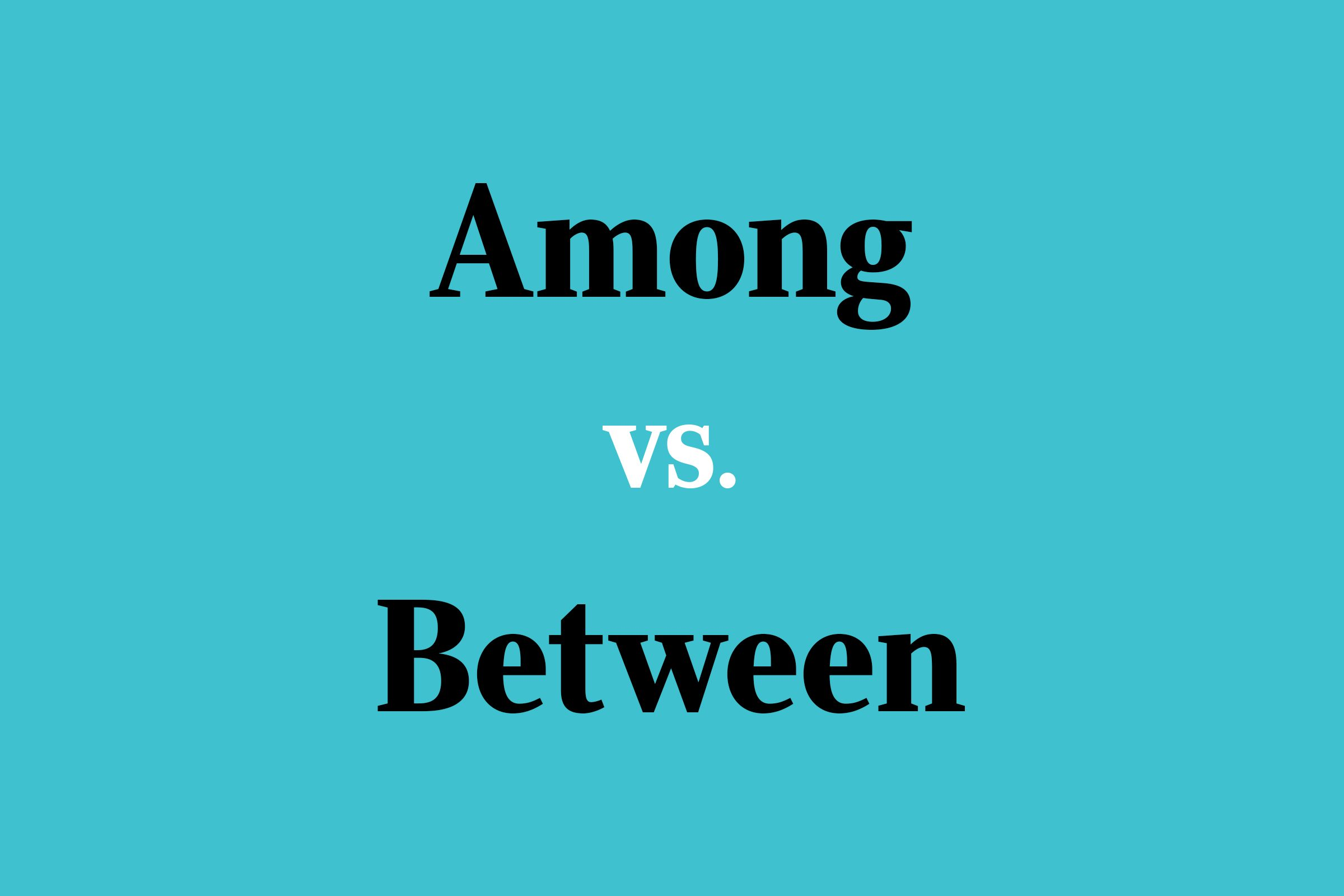 Among Vs Between Which Is Correct
