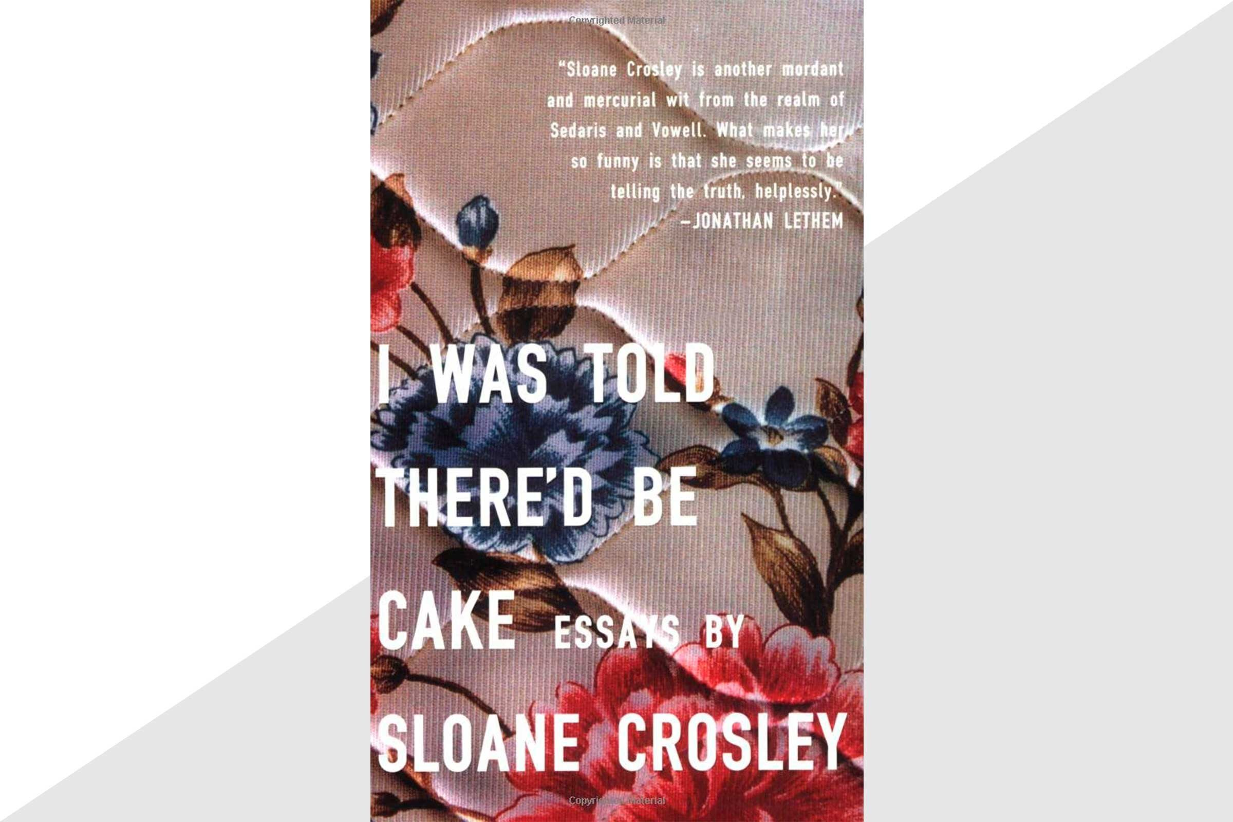'I Was Told There'd Be Cake' by Sloane Crosley