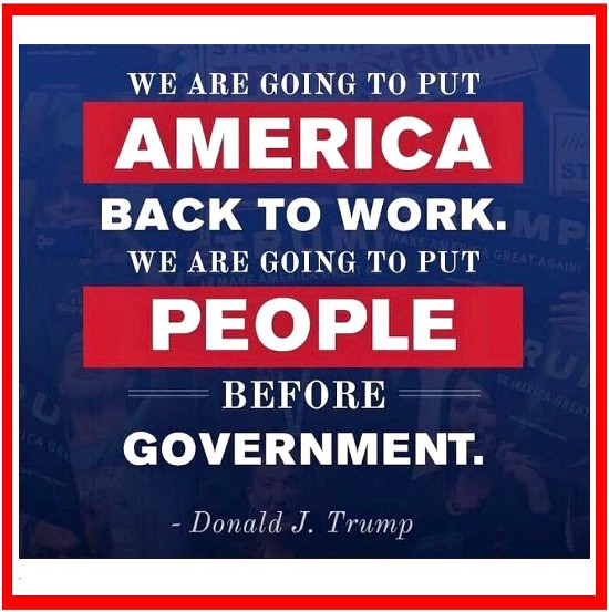 "And image of a poster that says ""WEARE GOING TO PUT AMERICANS BACK TO WORK - WEARE GOING TO PUT PEOPLE BEFORE GOVERNMENT - DONALD J. TRUMP"