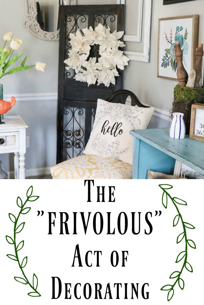 Is decorating your home really a frivolous act? Or is it necessary and important for our overall happiness within your home?