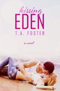 Kissing Eden by T.A. Foster….Cover Reveal
