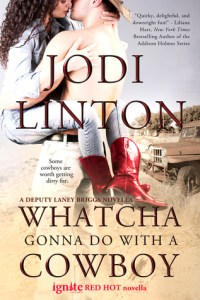 Whatcha Gonna Do With a Cowboy: A Deputy Laney Briggs Novella by Jodi Linton…Review