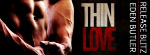 Thin Love by Eden Butler…Release Day Event