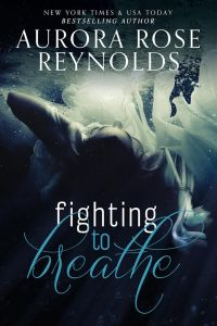 Fighting To Breathe by Aurora Rose Reynolds….Blog Tour & Review