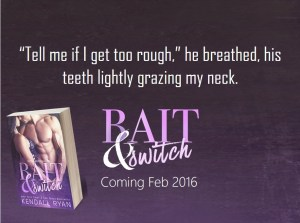 Bait & Switch by Kendall Ryan… Teaser