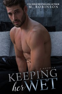 Keeping Her Wet by M. Robinson….Release Day Blitz