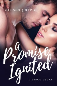 A Promise Ignited by Anissa Garcia…Release Day Blitz