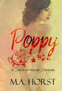 Poppy: A Force of Nature Fairytale by M.A. Horst….Release Day Blitz