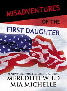 Misadventures of the First Daughter by Meredith Wild and Mia Michelle…Blog Tour
