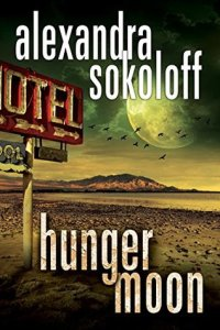 Hunger Moon by Alexandra Sokoloff….Blog Tour Stop