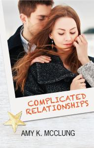 Complicated Relationships by Amy K. McClung…Release Blitz