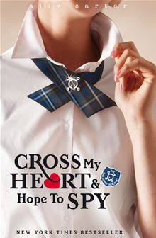 Cross My Heart and Hope To Spy – Ally Carter