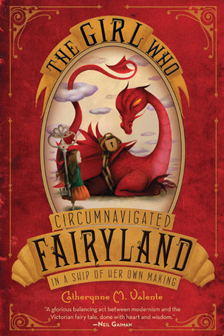 The Girl Who Circumnavigated Fairyland in a Ship of her Own Making – Catherynne M Valente