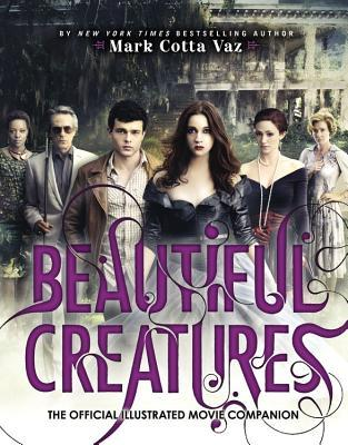 Beautiful Creatures: The official Illustrated Movie Companion – Mark Cotta Vaz