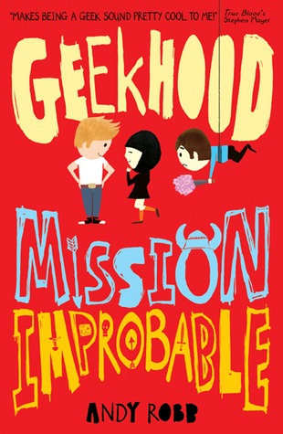 Geekhood: Mission Improbable – Andy Robb  (Geekhood #2)
