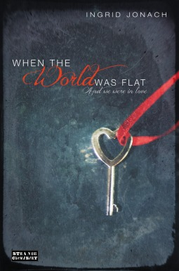 When the World was Flat (and We Were in Love) – Ingrid Jonach