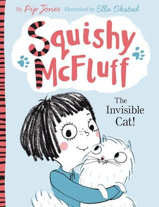 Squishy McFluff: The Invisible Cat!  – Pip Jones (Illustrated by Ella Okstad)