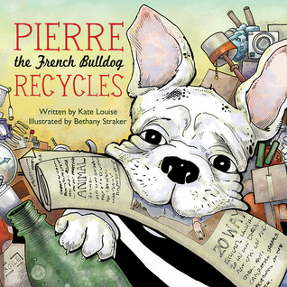 Pierre The French Bulldog Recycles – Kate Louise &Bethany Straker