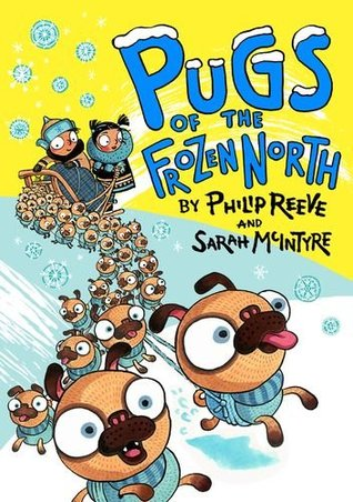 Pugs of the Frozen North – Phillip Reeve and Sarah McIntyre