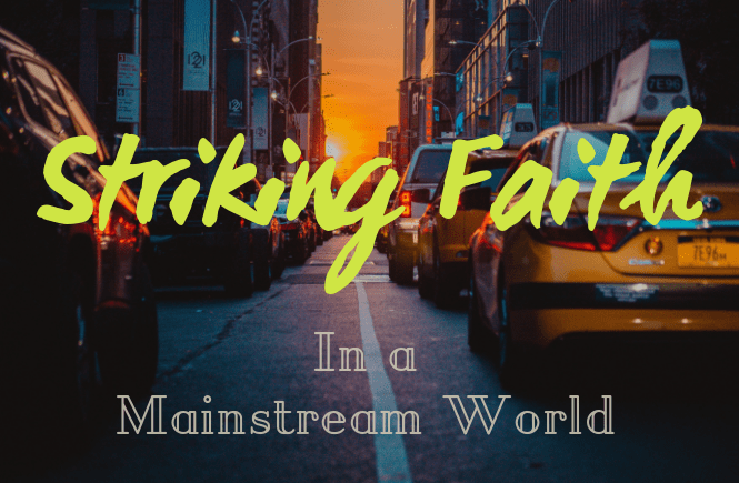 Striking Faith in a Mainstream World
