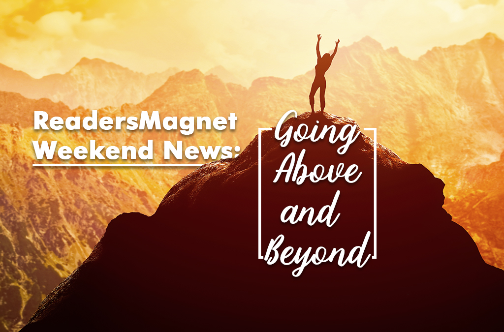 ReadersMagnet Weekend News: Going Above and Beyond