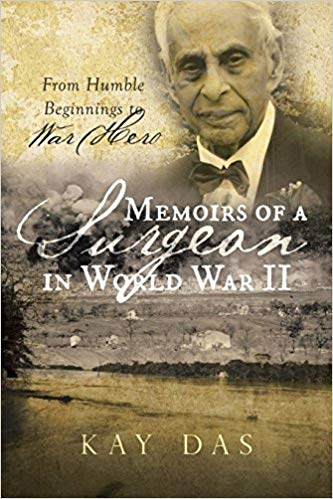 Memoirs of a Surgeon in World War II: From Humble Beginnings to War Hero By Kay Das