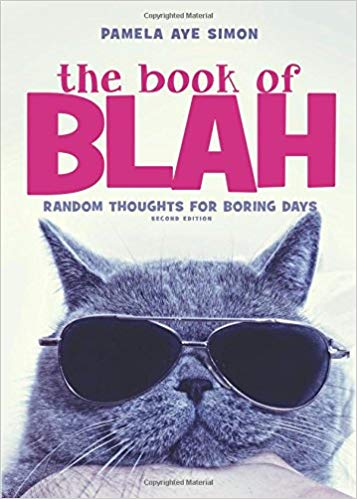 The Book of Blah. Random Thoughts for Boring Days By Pamela Aye Simon