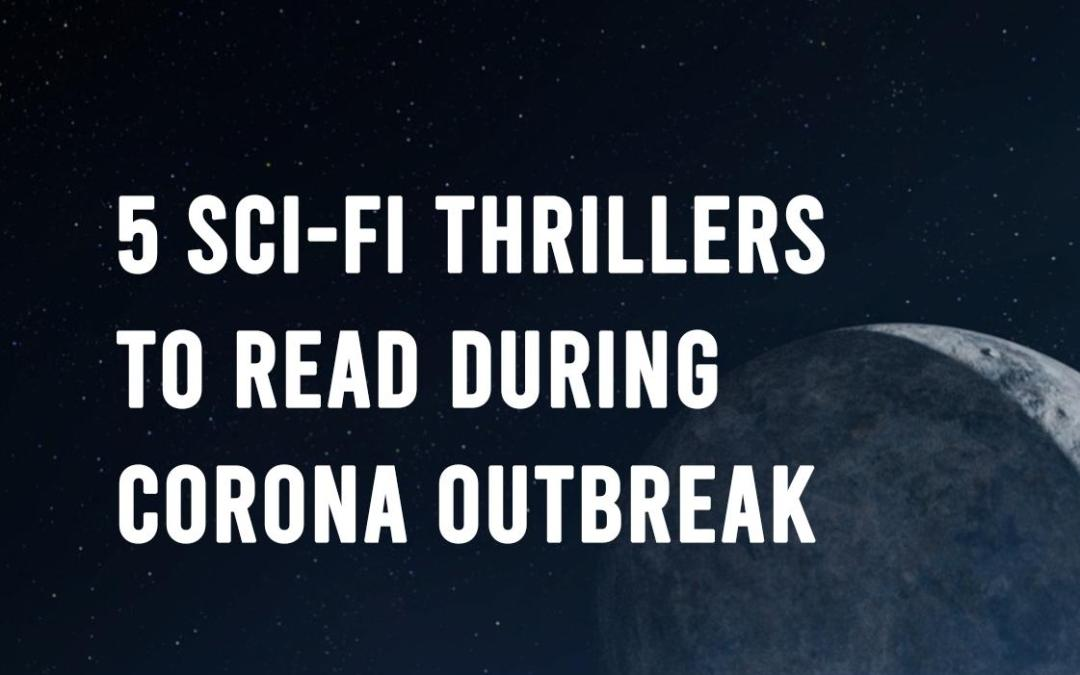 5 Sci-fi Thrillers to Read during Corona Outbreak