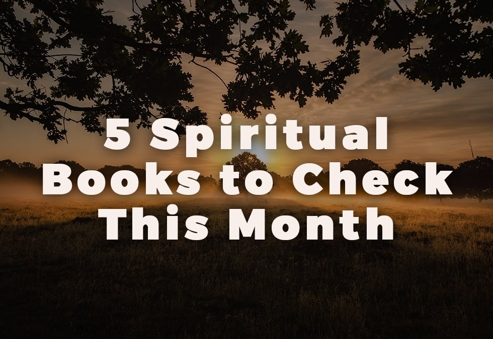5 Spiritual Books to Check This Month