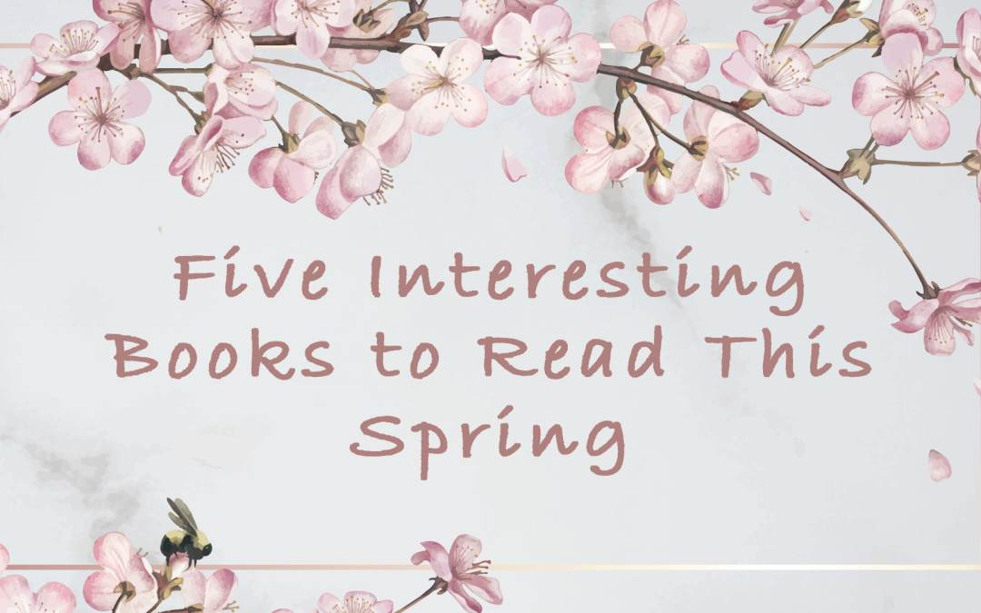 Five Interesting Books to Read This Spring