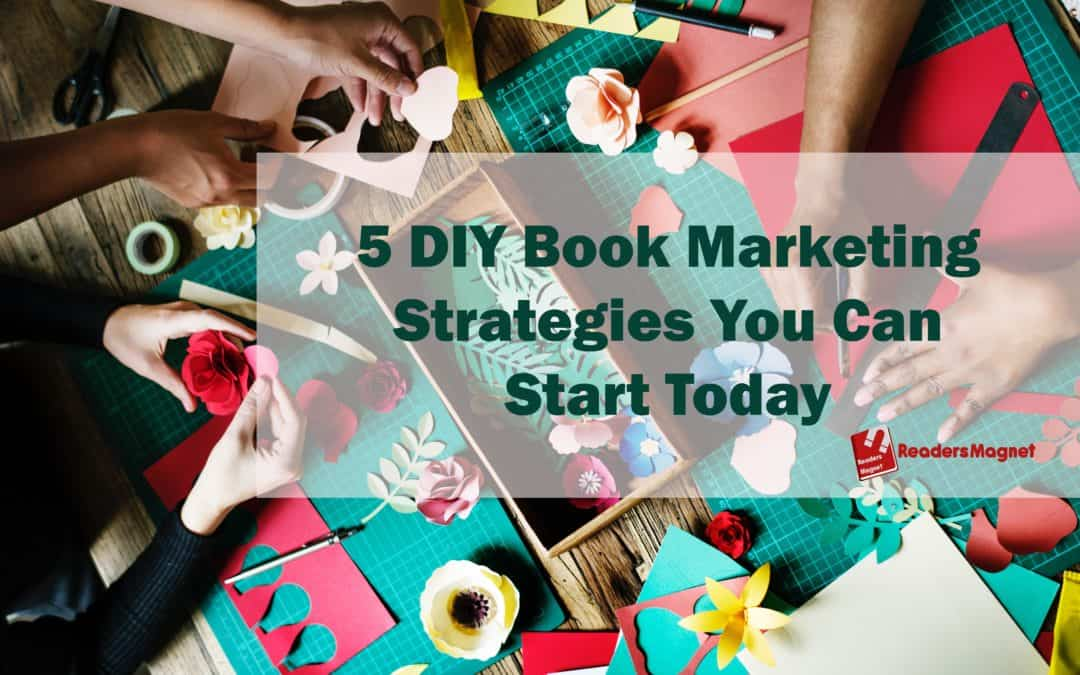 5 DIY Book Marketing Strategies You Can Start Today