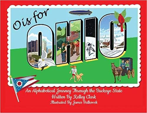 """O is for Ohio: An Alphabetical Journey Through the Buckeye State"" by Kelley Clark"