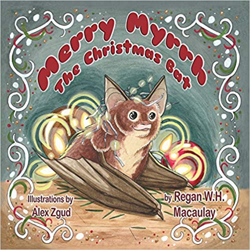"""Merry Myrrh The Christmas Bat"" by Regan W.H. Macaulay"