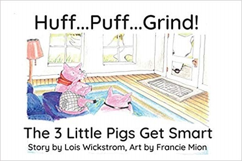 """Huff…Puff…Grind! The Three Little Pigs Get Smart"" by Lois Wickstrom"