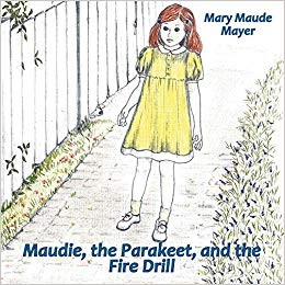 Maudie, the Parakeet, and the Fire Drill by Mary Maude Mayer
