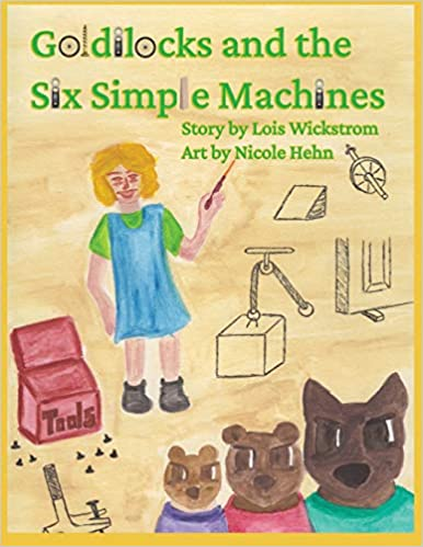 Goldilocks and the Six Simple Machines by Lois Wickstrom